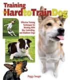 Training the Hard-to-Train Dog ebook by Peggy O. Swager