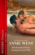 Blackmailed Bride, Inexperienced Wife ebook by Annie West