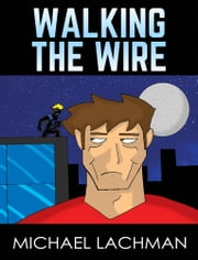 Walking the Wire ebook by Michael Lachman