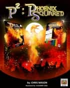 P2: Phoenix Squared ebook by Chris Mason