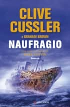 Naufragio - NUMA files - Le avventure di Kurt Austin e Joe Zavala ebook by Clive Cussler, Graham Brown