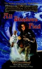 All Shadows Fled - The Shadow of the Avatar, Book III ebook by Ed Greenwood