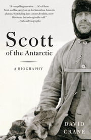 Scott of the Antarctic - A Biography ebook by David Crane