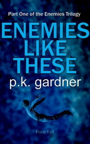 Enemies Like These (The Enemies Trilogy Book 1) ebook by P.K. Gardner
