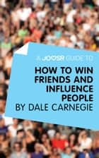A Joosr Guide to... How to Win Friends and Influence People by Dale Carnegie ebook by Joosr