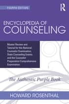 Encyclopedia of Counseling - Master Review and Tutorial for the National Counselor Examination, State Counseling Exams, and the Counselor Preparation Comprehensive Examination ebook by Howard Rosenthal