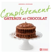 Complètement gâteaux au chocolat ebook by Kobo.Web.Store.Products.Fields.ContributorFieldViewModel