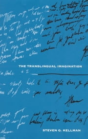 The Translingual Imagination ebook by Dr. Steven G. Kellman, Ph.D