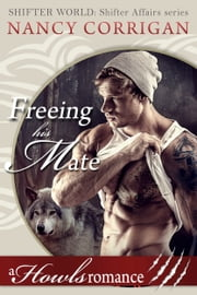 Freeing his Mate - a Howls Romance ebook by Nancy Corrigan