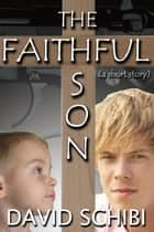 The Faithful Son ebook by David Schibi