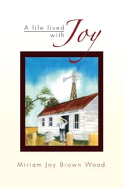 A Life Lived With Joy ebook by Miriam Joy Brown Wood