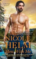 Mess with Me ebook by Nicole Helm