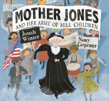 Mother Jones and Her Army of Mill Children eBook by Jonah Winter