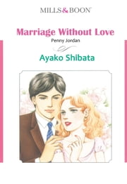 MARRIAGE WITHOUT LOVE (Mills & Boon Comics) - Mills & Boon Comics ebook by Penny Jordan,Ayako Shibata
