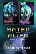 Mated to the Alien Volume Three ebook by Kate Rudolph, Starr Huntress