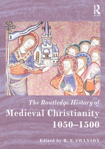 The Routledge History of Medieval Christianity - 1050-1500 ebook by