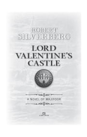 Lord Valentine's Castle - Book One of the Majipoor Cycle ebook by Robert K. Silverberg