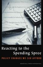 Reacting to the Spending Spree - Policy Changes We Can Afford ebook by Terry L. Anderson, Richard Sousa