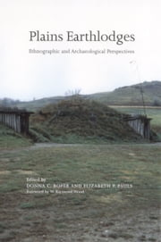 Plains Earthlodges - Ethnographic and Archaeological Perspectives ebook by Donna C. Roper,Elizabeth P. Pauls,Kenneth L. Kvamme,Jennifer R. Bales,Margot P. Liberty,Steven C. Lensink,Michael Scullin,Donald J. Blakeslee,W. Raymond Wood