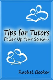 Tips for Tutors: Power Up Your Sessions ebook by Rachel Becker
