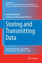 Storing and Transmitting Data - Rudolf Ahlswede's Lectures on Information Theory 1 ebook by Rudolf Ahlswede,Alexander Ahlswede,Ingo Althöfer,Christian Deppe,Ulrich Tamm