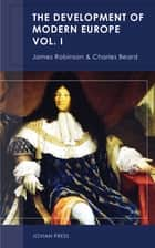 The Development of Modern Europe Volume I ebook by James Robinson, Charles Beard