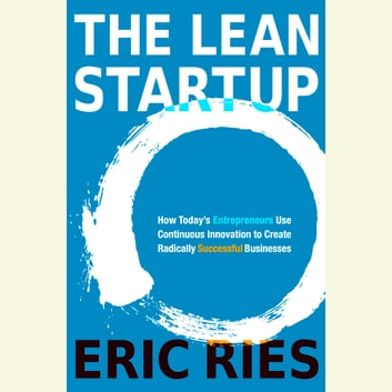 The Lean Startup - How Today's Entrepreneurs Use Continuous Innovation to Create Radically Successful Businesses audiobook by Eric Ries