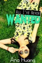 All I've Never Wanted ebook by Ana Huang
