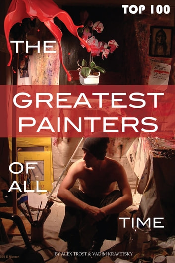 The Greatest Painters of All Time Top 100 電子書 by alex trostanetskiy