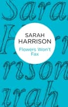 Flowers Won't Fax ebook by Sarah Harrison