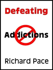 Defeating Addictions ebook by Pace, Richard
