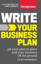 Write Your Business Plan - Get Your Plan in Place and Your Business off the Ground ebook by The Staff of Entrepreneur Media