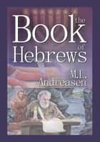 The Book of Hebrews ebook by M.L. Andreasen