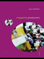 Magazine Production ebook by Jason Whittaker