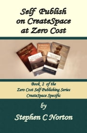 Self Publish on CreateSpace at Zero Cost ebook by Stephen C Norton