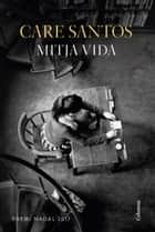 Mitja vida - Premi Nadal 2017 ebook by Care Santos