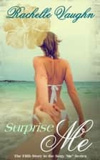 Surprise Me - (An Erotic Short Story) ebook by Rachelle Vaughn
