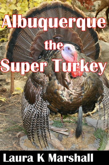 Albuquerque, the Super Turkey ebook by Laura K Marshall