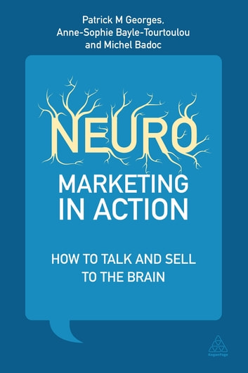 Neuromarketing in Action - How to Talk and Sell to the Brain ebook by Patrick M Georges,Anne-Sophie Bayle-Tourtoulou,Michel Badoc