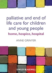Palliative and End of Life Care for Children and Young People - Home, Hospice, Hospital ebook by Anne Grinyer