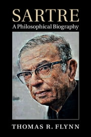 Sartre - A Philosophical Biography ebook by Thomas R. Flynn
