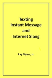 Texting Instant Message and Internet Slang ebook by Ray Myers Jr