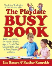 The Playdate Busy Book - 200 Fun Activities for Kids of Different Ages ebook by Lisa Hanson,Heather Kempskie