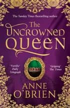 The Uncrowned Queen (Short story prequel to The King's Concubine) eBook by Anne O'Brien