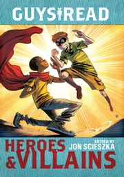 Guys Read: Heroes & Villains ebook by Jon Scieszka,Christopher Healy,Sharon Creech,Cathy Camper,Laurie Halse Anderson,Ingrid Law,Deborah Hopkinson,Pam Munoz Ryan,Eugene Yelchin,Jack Gantos,Lemony Snicket