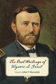 The Best Writings of Ulysses S. Grant ebook by John F. Marszalek