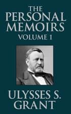 The Personal Memoirs of Ulysses S. Grant, Vol. 1 ebook by Ulysses S. Grant