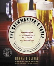 The Brewmaster's Table - Discovering the Pleasures of Real Beer with Real Food ebook by Garrett Oliver