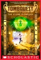 The Stone Warriors (TombQuest, Book 4) ebook by Michael Northrop