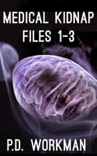Medical Kidnap Files - Books 1-3 ebook by P.D. Workman